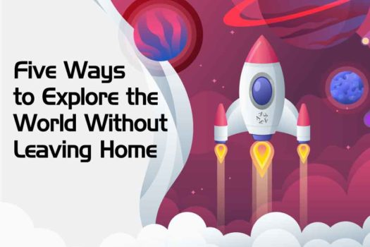 5 ways to explore the world from home